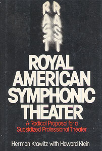 Royal American Symphonic Theater: A Radical Proposal for a Subsidized Professional Theater, Krawitz, Herman; Klein, Howard