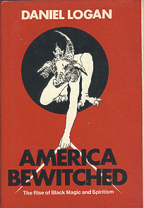 America Bewitched: The Rise of Black Magic and Spiritism, Logan, Daniel