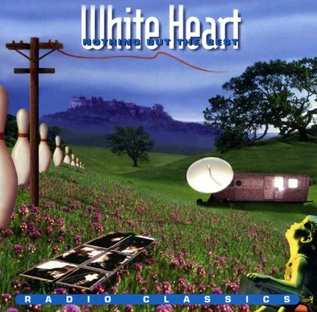 White Heart, Nothing But the Best: Radio Classics