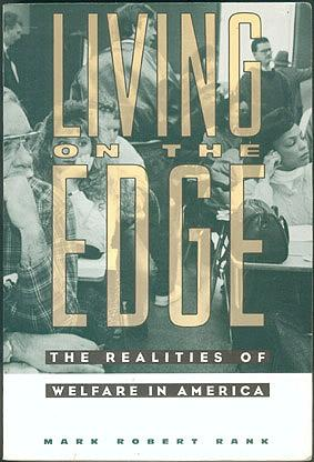 Living on the Edge: The Realities of Welfare in America , Rank, Mark Robert