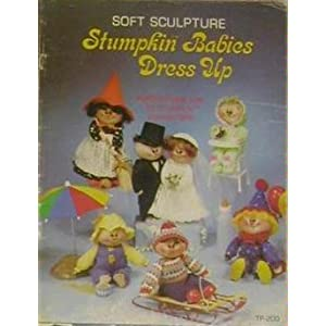 Soft Sculpture Stumpkin Babies Dress Up: Instructions For 25 Stumpkin Characters.