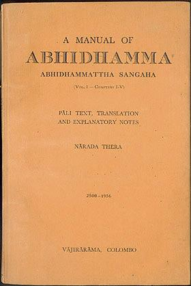 A Manual of Abhidhamma, Being Abhidhammattha - Sangaha of Anuruddhagariya, Vol. I (Chaps. I-V), Edited in the Original Pali Text with English Translation and Explanatory Notes, Thera, Narada