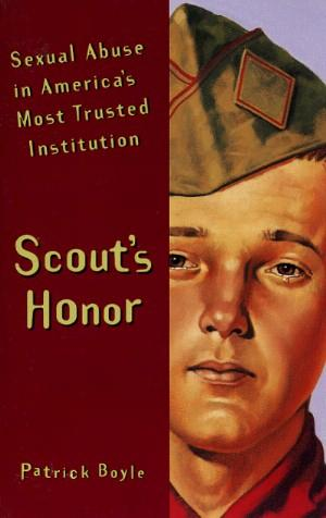 Scout's Honor: Sexual Abuse in America's Most Trusted Institution By Patrick Boyle