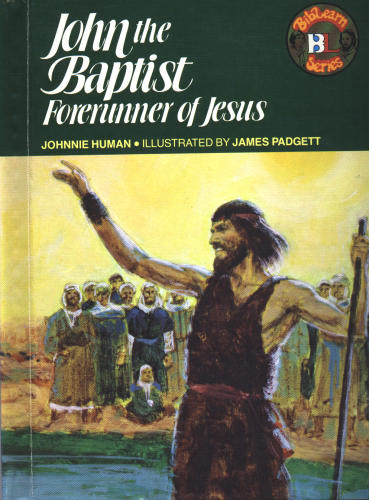 John the Baptist: Forerunner of Jesus (Biblearn Series) Johnnie Human and Jim Padgett