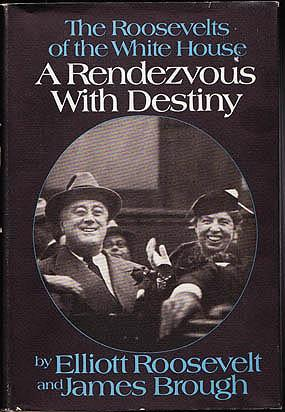 A Rendezvous with Destiny: The Roosevelts of the White House, Roosevelt, Elliott; Brough, James