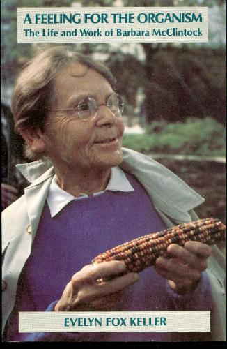 A Feeling for the Organism: The Life and Work of Barbara McClintock, Keller, Evelyn Fox