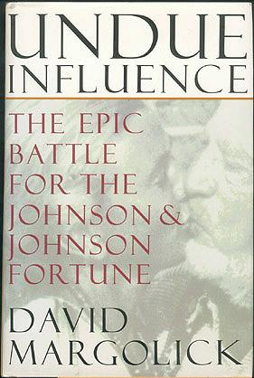 Undue Influence: The Epic Battle for the Johnson and Johnson Fortune, Margolick, David