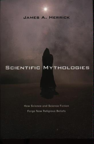review of james herrick scientific mythologies The article reviews the book scientific mythologies: how science and science fiction forge new religious beliefs, by james a herrick demythologizing or dehumanizing a response to settlage and the ideals of open inquiry.