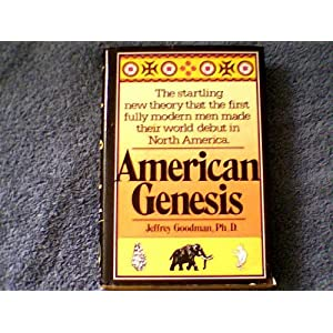 American genesis: The American Indian and the origins of modern man, Goodman, Jeffrey