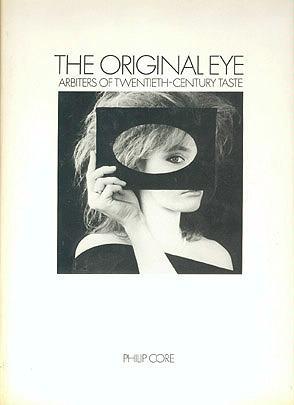 The Original Eye: Arbiters of 20th Century Taste, Core, Philip