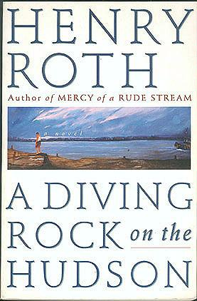 A Diving Rock on the Hudson: Mercy of a Rude Stream, Volume II, Roth, Henry