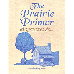 "The Prairie Primer: Literature Based Unit Studies Utilizing the ""Little House"" Series"
