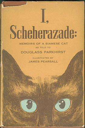 I, Scheherazade: Memoirs of a Siamese Cat , Parkhirst, Douglass; Pearsall, James (illustrator)
