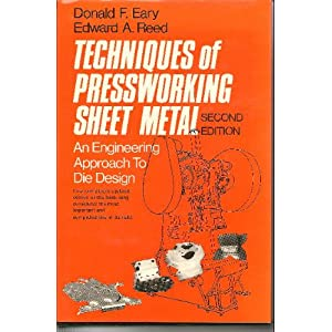 Techniques of Pressworking Sheet Metal: An Engineering Approach to Die Design (2nd Edition)