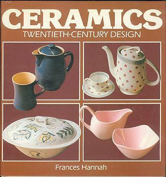 Ceramics: Twentieth-Century Design , Hannah, Frances