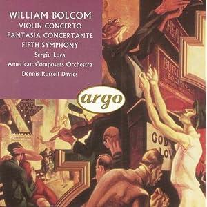 William Bolcom - Violin Concerto (Serfiu Luca, violin); Fantasia Concertante; Fifth Symphony - American Composers Orchestra, Dennis Russell Davies (conductor)