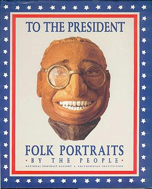 To the President: Folk Portraits by the People, Barber, James G.