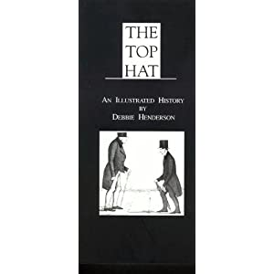The top hat: An illustrated history of its styling and manufacture (Unknown Binding)