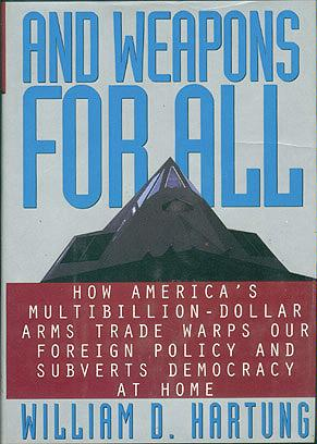 And Weapons for All , Hartung, William D.