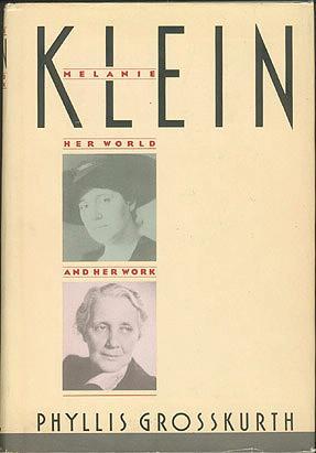 Melanie Klein: Her World and Her Work, Grosskurth, Phyllis
