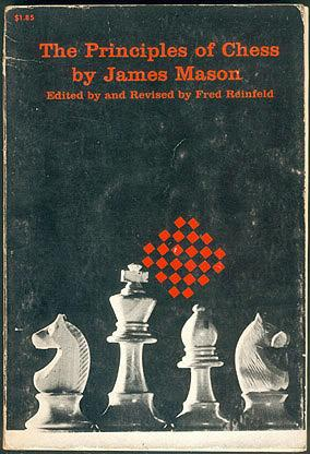 The Principles of Chess in Theory and Practice , Mason, James; Reinfeld, Fred (editor)