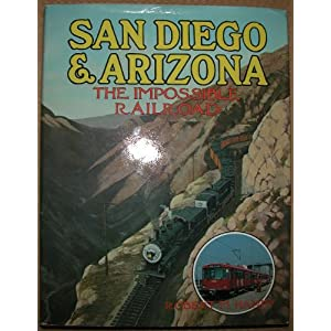 San Diego and Arizona: The Impossible Railroad