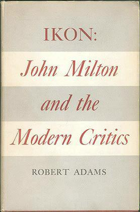 Ikon: John Milton and the Modern Critics, Adams, Robert Martin