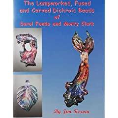 The Lampworked, Fused and Carved Dichroic Beads of Carol Fonda and Monty Clark - book