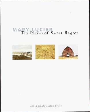Mary Lucier: The Plains of Sweet Regret, Lucier, Mary; Wilkin, Karen