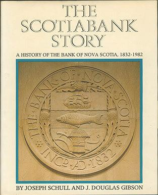The Scotiabank Story: A History of the Bank of Nova Scotia, 1832-1982, Schull, Joseph; Gibson, J. Douglas