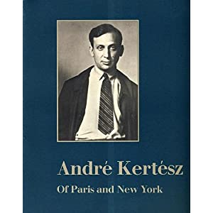Andre Kertesz: Of Paris and New York