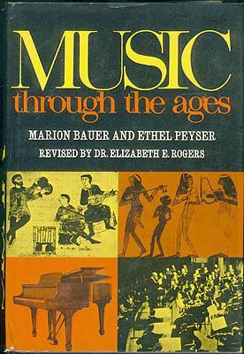 Music Through the Ages: An Introduction to Music History, Bauer, Marion; Peyser, Ethel; Rogers, Elizabeth E. (editor)