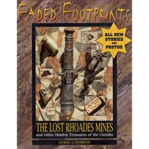 Faded Footprints: The Lost Rhoades Gold Mines & Other Hidden Treasures of the Uintas