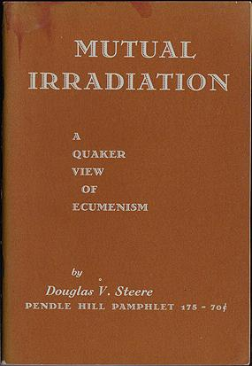 Mutual Irradiation: A Quaker View of Ecumenism, Steere, Douglas V.