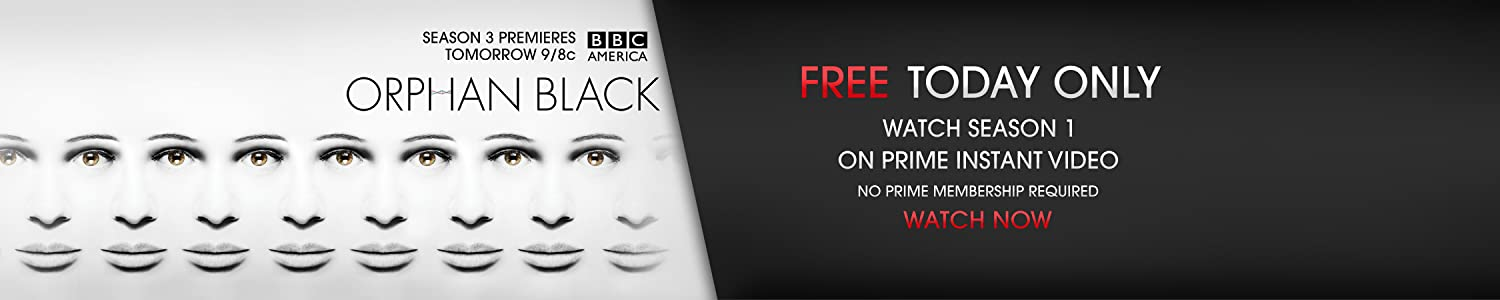 CLICK HERE to watch Season 1 of Orphan Black -- Free today on Prime Instant Video