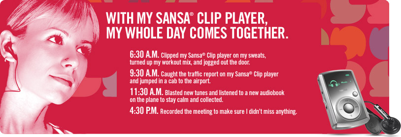 With my Sansa Clip Player, my whole day comes together