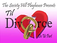 "Society Hill Playhouse: ""Til Divorce Do Us Part"""