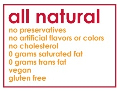 All natural, no preservatives, no artificial flavors or colors, no cholesterol, low in saturated fat, 0 grams of trans fat, vegan, gluten free.