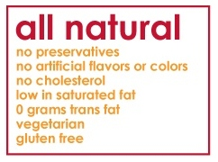 All natural, no preservatives, no artificial flavors or colors, no cholesterol, low in saturated fat, 0 grams of trans fat, vegetarian, gluten free.