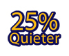 25% Quieter
