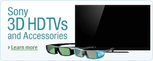 Sony 3D HDTVs and Accessories