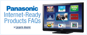 Panasonic Internet-Ready FAQ for HDTVs, Blu-ray Players, Home Theater Systems, Camcorders, and Cameras