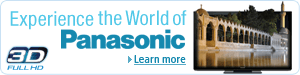 Panasonic 3D HDTVs, Blu-ray Players, Home Theater Systems, Camcorders, and Cameras