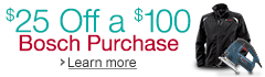 $25 Off a $100 Bosch Purchase