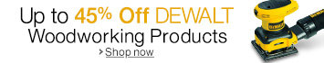 Up to 45% Off DEWALT Woodworking Products