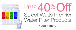 Up to 40% Off Select Watts Premier Water Filter Products