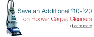 Save an additional $10-$20 on Hoover Carpet Cleaners