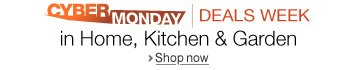 Home, Kitchen & Garden Cyber Monday Deals Week
