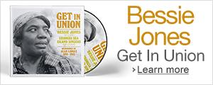 Bessie Jones - Get In Union
