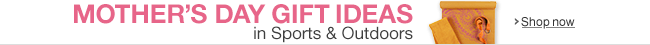 Mother's Day Gift Ideas in Sports and Outdoors